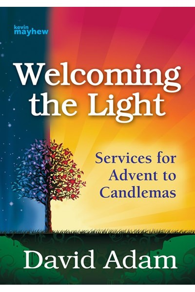 Welcoming the Light: Services for Advent to Candlemas