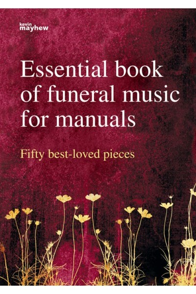 Essential Book of Funeral Music for Manuals: Fifty Best-loved Pieces
