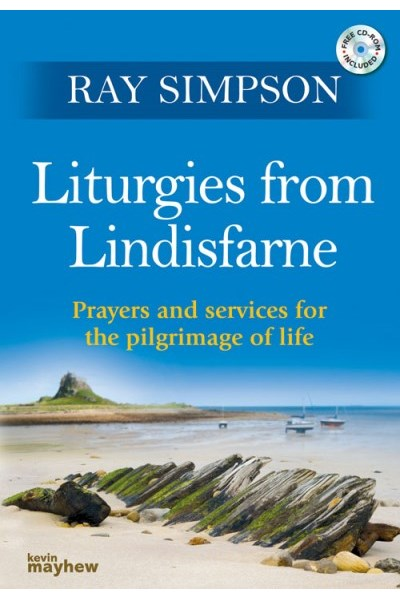 Liturgies From Lindisfarne: Prayers and Services for the Pilgrimage of Life