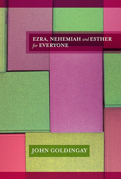 Ezra, Nehemiah and Esther for Everyone