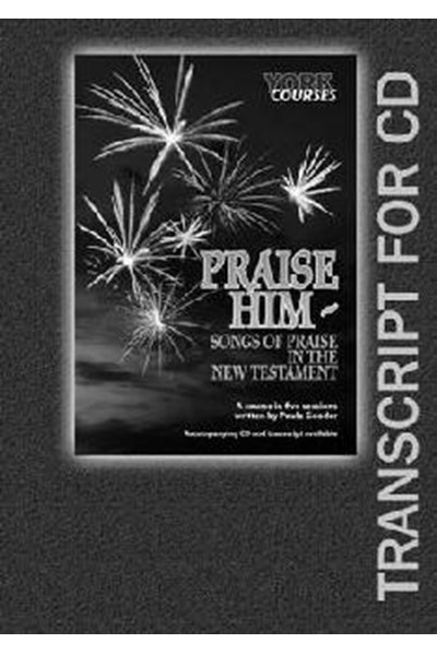 Praise Him: Songs of Praise in the New Testament (Transcript)