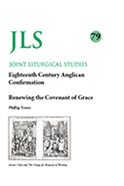 Joint Liturgical Studies 79: Eighteenth-Century Anglican Confirmation