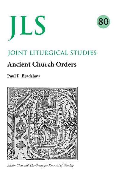 Joint Liturgical Studies 80: Ancient Church Orders
