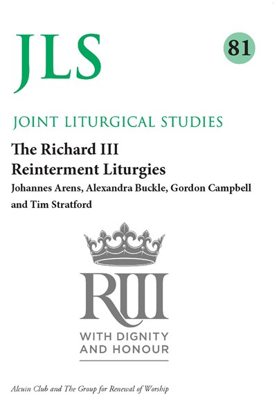 Joint Liturgical Studies 81: The Richard III Reinterment Liturgies