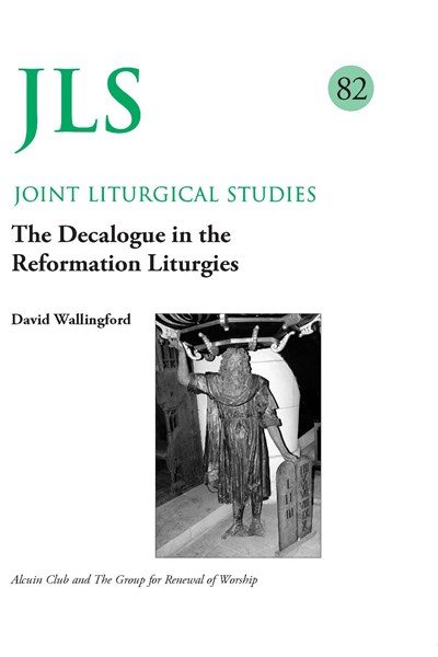 Joint Liturgical Studies 82: The Decalogue in the Reformation Liturgies