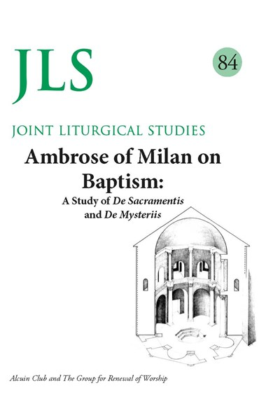 Joint Liturgical Studies 84: Ambrose of Milan on Baptism