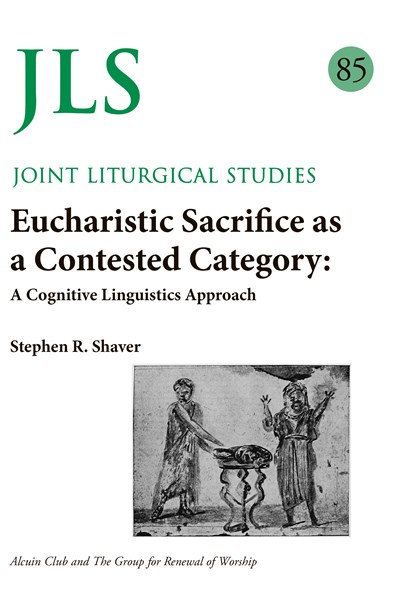 Joint Liturgical Studies 85: Eucharistic Sacrifice as a Contested Category