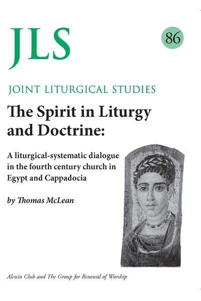 Joint Liturgical Studies 86: The Spirit in Liturgy and Doctrine