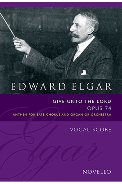 Elgar: Give unto the Lord Op.74