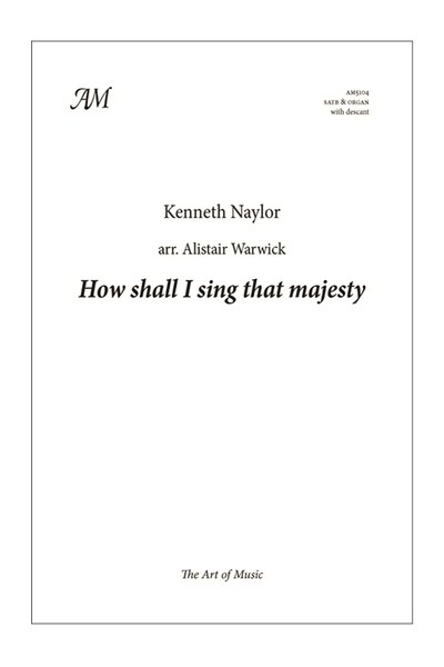 Naylor: How shall I sing that majesty (Coe Fen) choral arrangement with descant