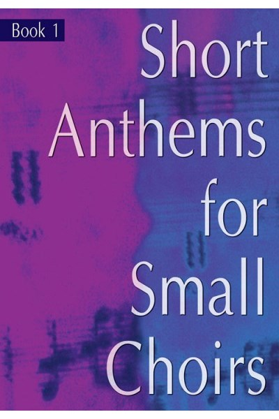 Short Anthems for Small Choirs (SATB) Book 1