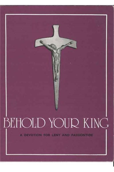 Behold your King - A devotion for Lent and Passiontide