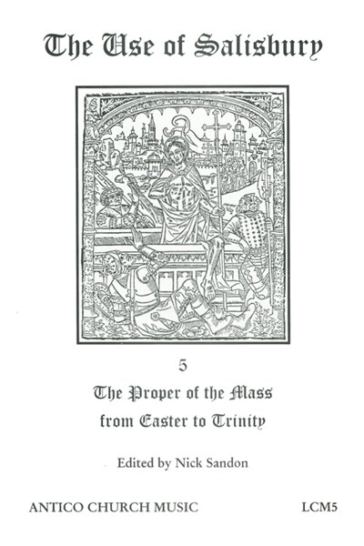 The Use of Salisbury 5: The Proper of the Mass from Easter to Trinity (Nick Sandon) LCM05