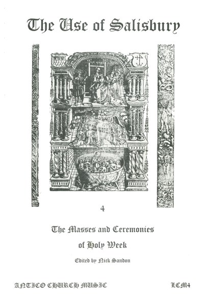 The Use of Salisbury 4: The Masses and Ceremonies of Holy Week (Nick Sandon) LCM04