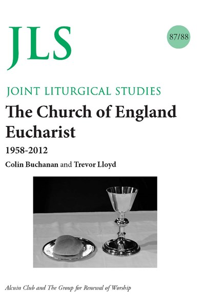 Joint Liturgical Studies 87/88: The Church of England Eucharist 1958-2012