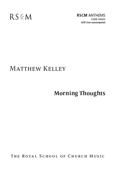 Kelley: Morning thoughts SATB unacc