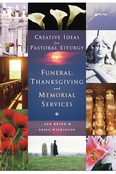 Creative Ideas for Pastoral Liturgy: Funerals, Thanksgiving and Memorial Services