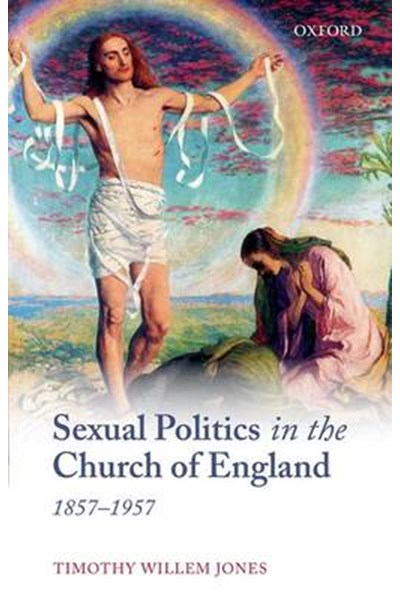 Sexual Politics in the Church of England, 1857-1957