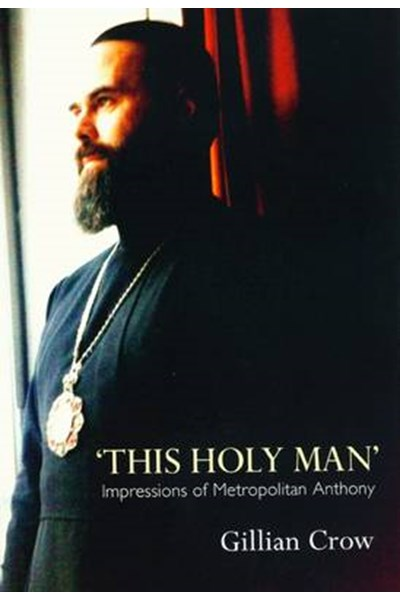 This Holy Man - Impressions of Metropolitan Anthony