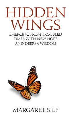 Hidden Wings: Emerging from troubles times with new hope and deeper wisdom