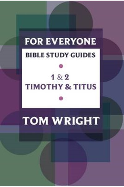 For Everyone Bible Study Guide: 1 - 2 Timothy And Titus