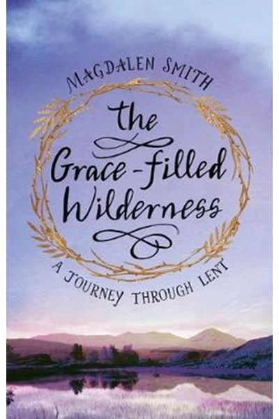 Grace-filled Wilderness: A Six-week Course for Lent