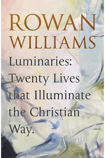 Luminaries: Twenty Lives that Illuminate the Christian Way