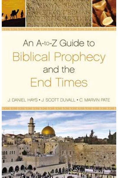 A-to-Z Guide to Biblical Prophecy and the End Times