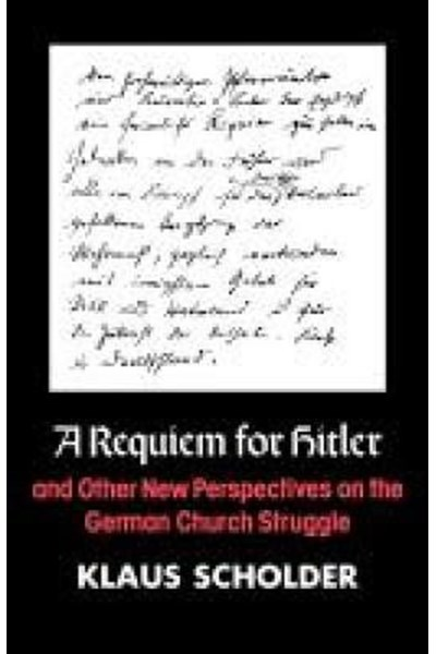 Requiem for Hitler and Other New Perspectives on the German Church Struggle