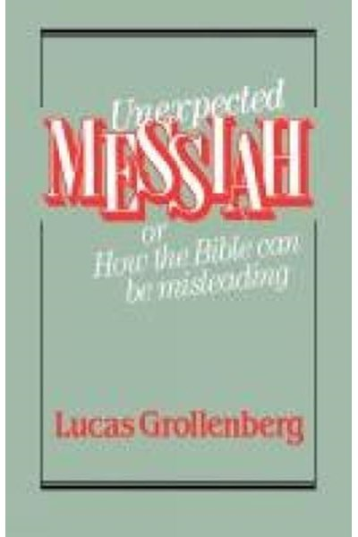 Unexpected Messiah or How the Bible Can Be Misleading
