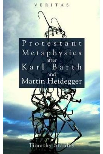 Protestant Metaphysics After Karl Barth and Martin Heidegger