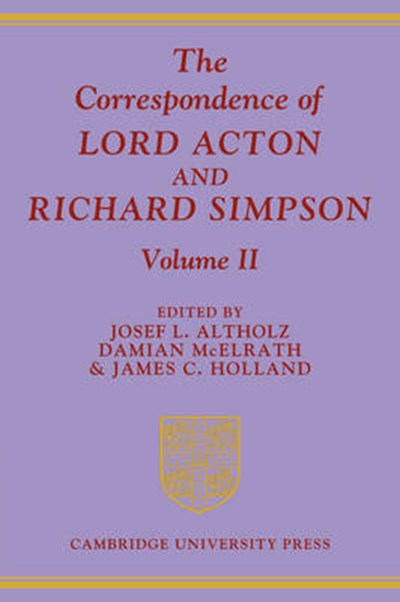 Correspondence of Lord Acton and Richard Simpson: Volume 2