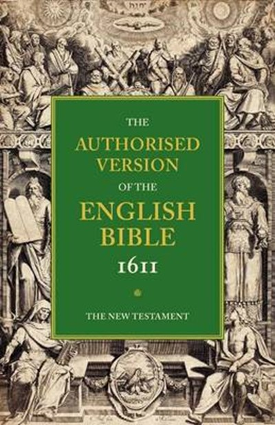 Authorised Version of the English Bible 1611: Volume 5, The New Testament