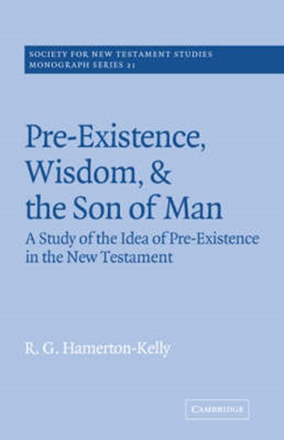 Pre-Existence, Wisdom, and The Son of Man