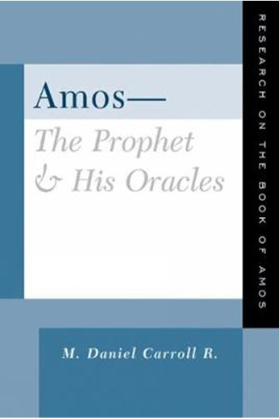 Amos--The Prophet and His Oracles