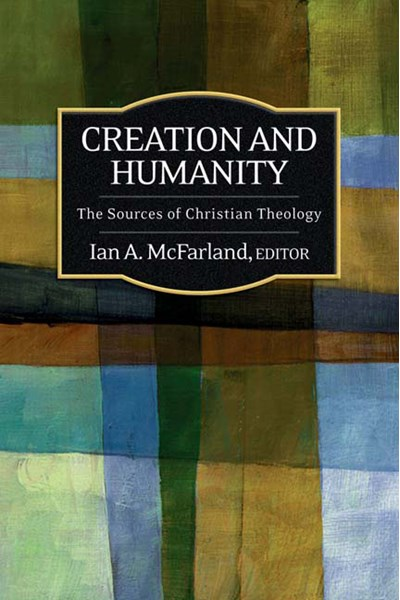 Creation and Humanity: The Sources of Christian Theology