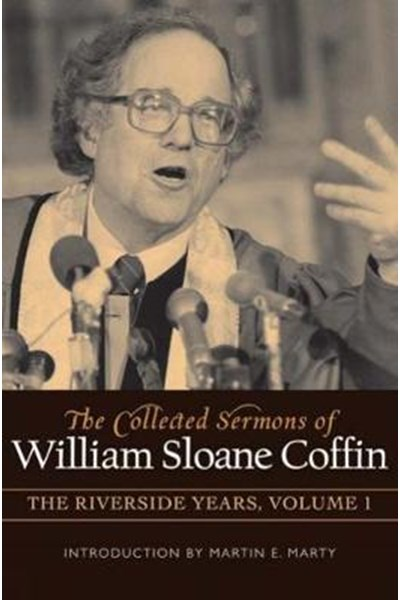 Collected Sermons of William Sloane Coffin, Volume One