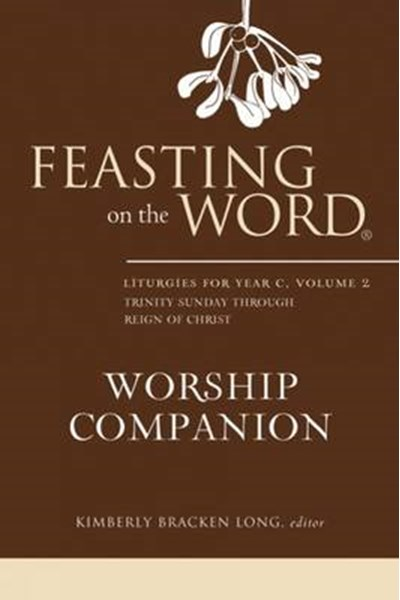 Feasting on the Word Worship Companion: Liturgies for Year C, Volume 2