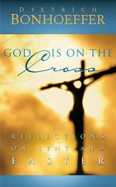 God is on the Cross: Reflections for Lent and Easter