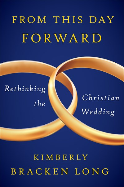 From This Day Forward - Rethinking the Christian Wedding