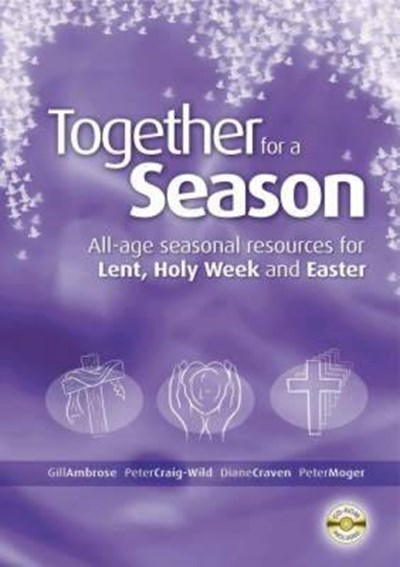 Together for a Season: Lent, Holy Week and Easter