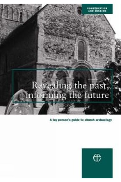 Revealing the Past, Informing the Future: A Guide to Archaeology for Parishes