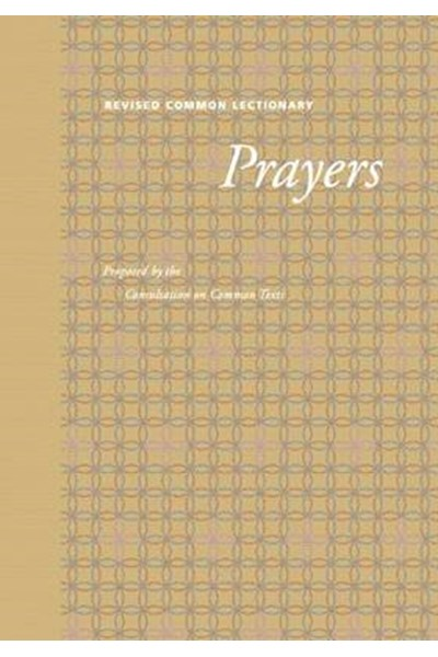 Revised Common Lectionary Prayers: Proposed by the Consultation on Common Texts