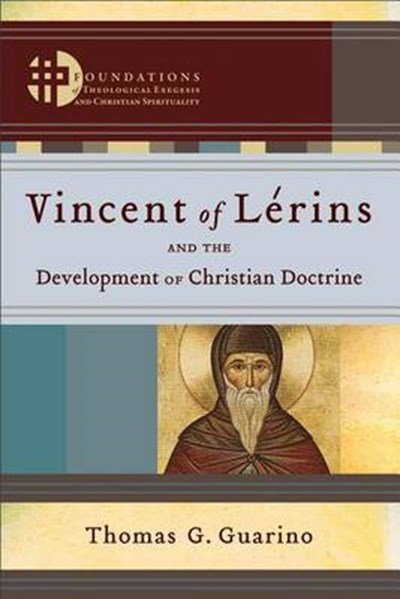 Vincent of Lerins and the Development of Christian Doctrine