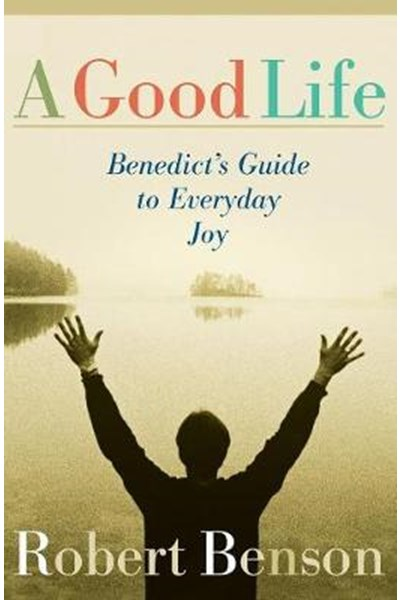 Good Life: Benedict's Guide to Everyday Joy