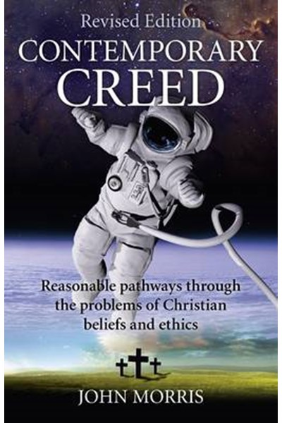 Contemporary Creed (revised edition) - Reasonable Pathways through the Problems of Christian Beliefs and Ethics