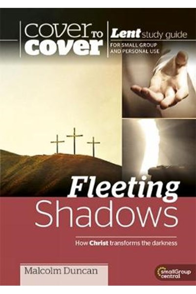 Fleeting Shadows - How Christ transforms the darkness