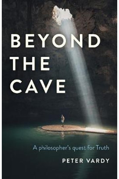 Beyond the Cave - A philosopher`s quest for Truth