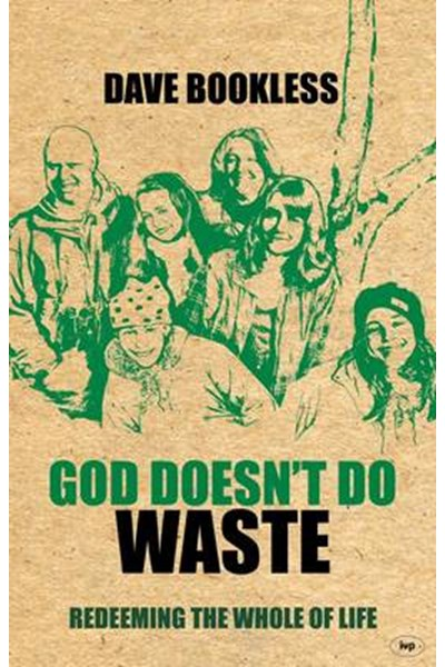 God Doesn't Do Waste: Redeeming the Whole of Life
