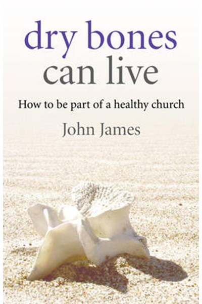 Dry Bones Can Live - How to be part of a healthy church
